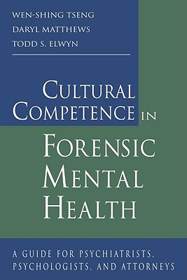 Cultural Competence in Forensic Mental Health By Tseng, Wen-Shing/ Matthews, Daryl B./ Elwyn, Todd S.